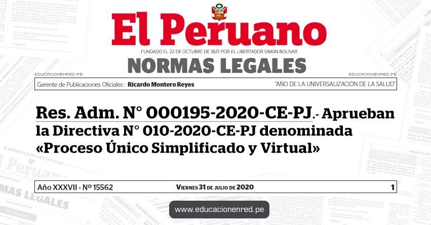 RES. ADM. N° 000195-2020-CE-PJ.- Aprueban la Directiva N° 010-2020-CE-PJ denominada «Proceso Único Simplificado y Virtual»