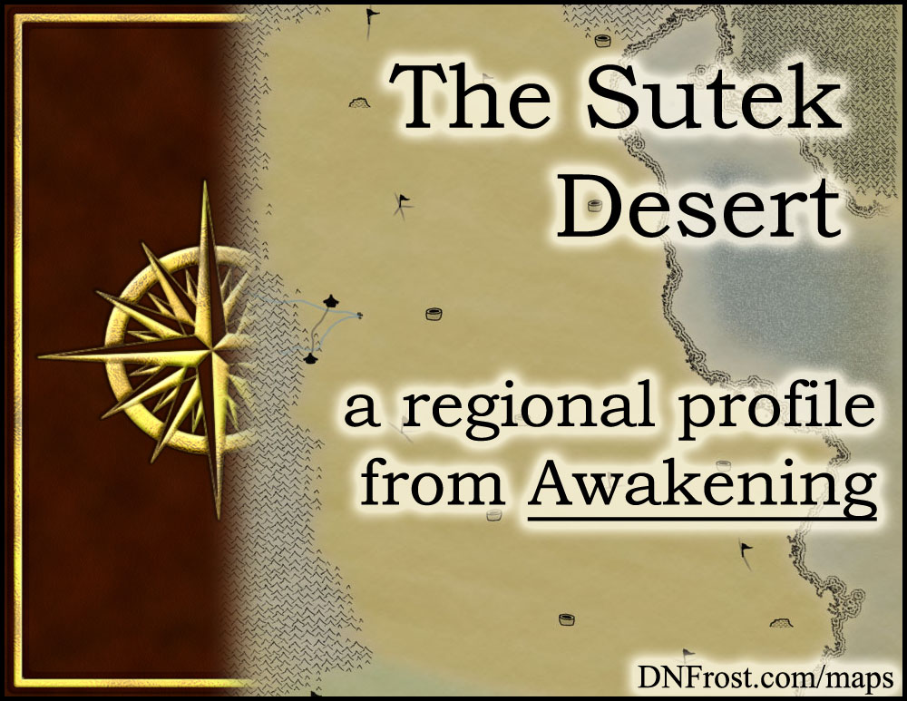 The Sutek Desert: eternal sands of the mystic Dua Dara http://www.dnfrost.com/2014/08/the-sutek-desert-regional-profile.html #TotKW A regional profile by D.N.Frost @DNFrost13 Part 4 of a series.
