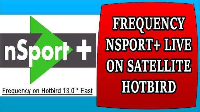 FREQUENCY NSPORT+ LIVE ON SATELLITE HOTBIRD - تردد القناة الرياضية +NSPORT على هوتبيرد