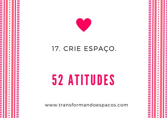 Projeto 52 Atitudes | Atitude 17 - Crie espaço.