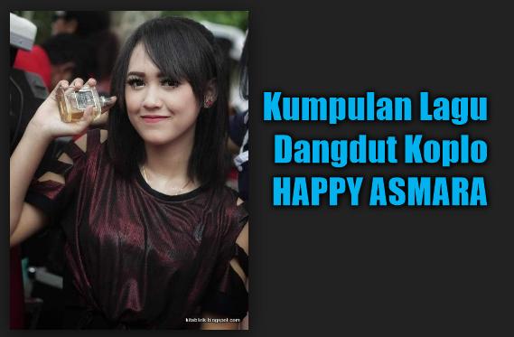 Kumpulan Lagu Happy Asmara Mp3 Terbaru 2018 Lengkap Full Rar,Happy Asmara, Dangdut Koplo, 2018,