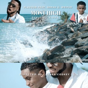 Mr. Flavour Ft Semah G. Weifur - Most High