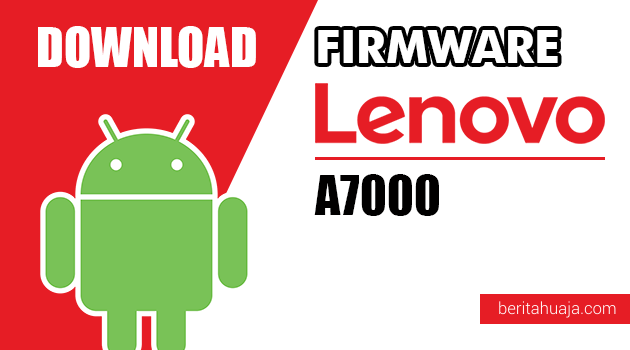 Download Firmware / Stock ROM Lenovo A7000 All Versions