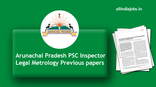 Arunachal Pradesh PSC Inspector Legal Metrology Previous ...