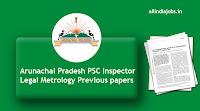 Arunachal Pradesh PSC Inspector Legal Metrology Previous papers
