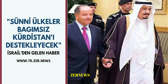 The jerusalem Post israil gazetesi Sünni Ülkeler Suudi Arabistan bağımsız Kürdistan Destek