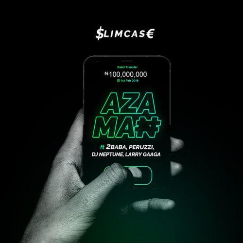 Music: Slimcase - Azama Ft. 2baba, Larry Gaaga, Dj Neptune, Perruzzi
