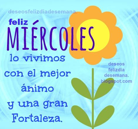 Feliz Miércoles, buen ánimo y fortaleza, tarjetas del día miércoles, imágenes cristianas positivas del miércoles, buen deseo de día de semana.