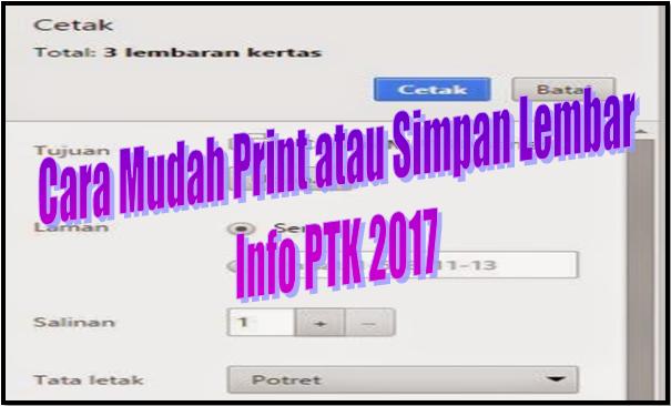 Cara Mudah Print atau Simpan Lembar Info PTK 2017
