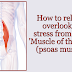 How To Relieve Overlooked Stress From Your 'Muscle of the Soul' (Psoas Muscle)