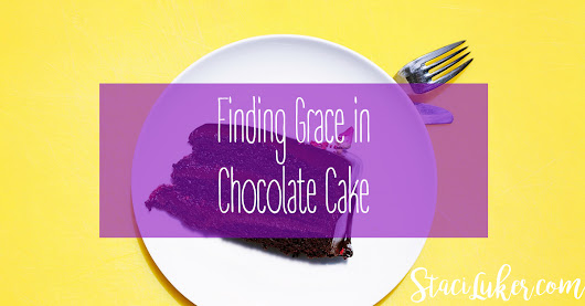 Finding Grace in Chocolate Cake
