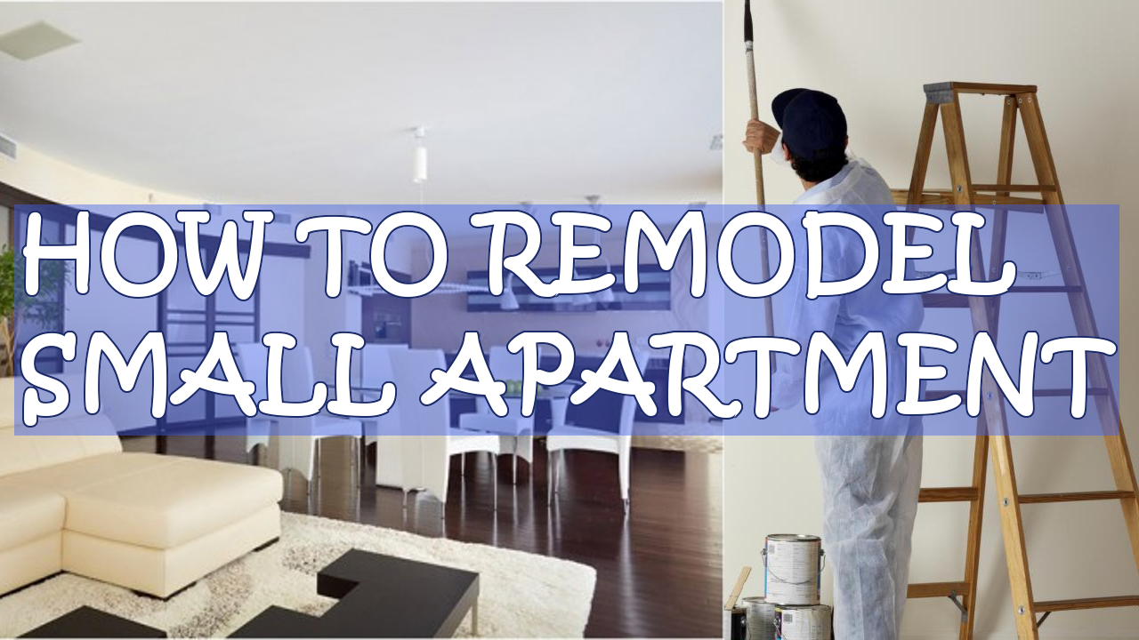 How to Remodel Small Apartment