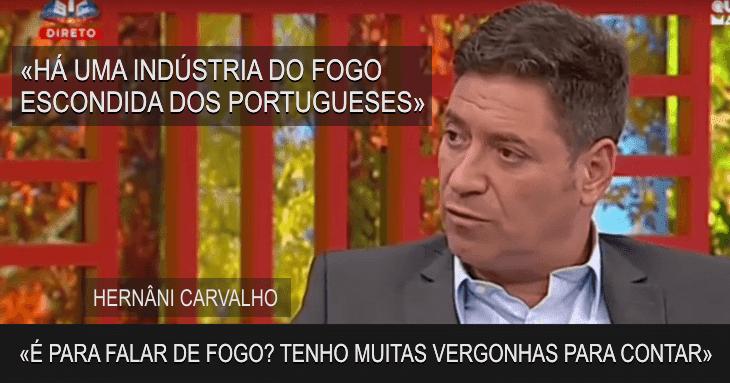 «Há uma indústria do Fogo escondida dos portugueses» Hernâni Carvalho