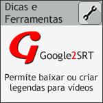 Google2srt - Baixe legenda de seus vídeos favoritos