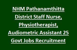 NHM Pathanamthitta District Staff Nurse, Physiotherapist, Audiometric Assistant 25 Govt Jobs Recruitment 2018 Notification