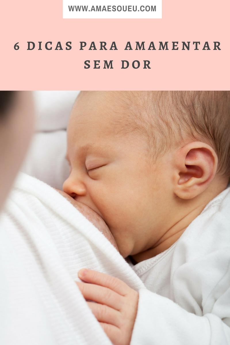 6 Dicas Para Amamentar Sem Dor - www.amaesoueu.com - #amamentar , #amamentação , #bebé
