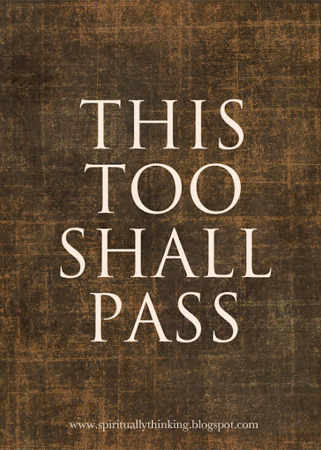 And Spiritually Speaking This Too Shall Pass