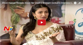 Shruti Haasan Reveals About Her Crush  Premam Exclusive Interview