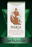 Maria de Rodrigo Alvarez  é uma obra inédita e completa sobre a mãe de Cristo segundo o olhar de um brasileiro.