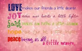 short inspirational quotes: Love makes our friends a little dearer joy