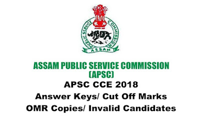 APSC CCE 2018 Answer Keys/ Cut Off Marks/ OMR Copies/ Invalid Candidates