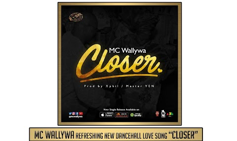 "MC Wallywa refreshing new dancehall love song ""Closer"""