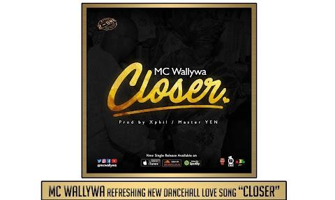 "MC Wallywa refreshing new dancehall love song ""Closer"""