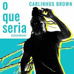O Que Seria (Carnavalesca) - Carlinhos Brown
