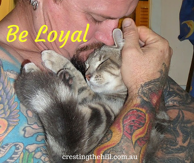 above all else be loyal - it defines who you are