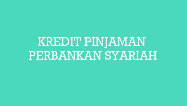Jenis - jenis Kredit Pinjaman Perbankan Syariah Dalam Ilmu Marketing