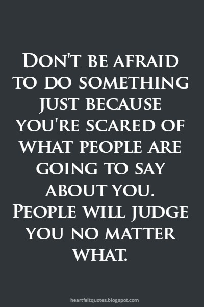 In The End People Will Judge You Anyway Heartfelt Love And Life