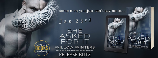 [New Release] SHE ASKED FOR IT by Willow Winters @willowwintersbb @GiveMeBooksBlog #Review #Giveaway #TheUnratedBookshelf