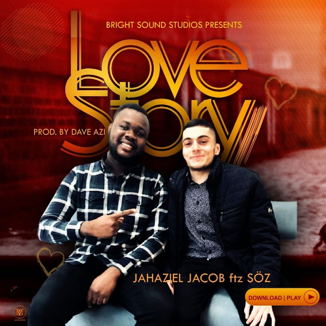 MUSIC: LOVE STORY- Jahaziel Jacob ft Soz