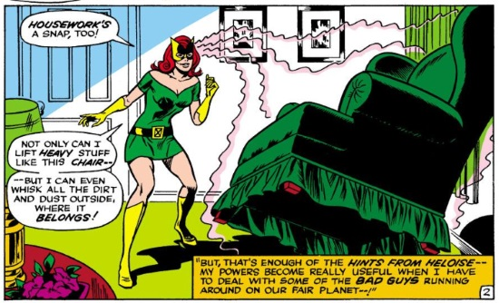 A single panel. Jean Grey, a redhaired white woman in a green minidress and mask, levitates a reclining chair off the ground. Her dialogue reads, 'Housework's a snap, too! Not only can I lift HEAVY stuff, like this CHAIR, but I can even whisk all the dirt and dust outside where it BELONGS!' Below the chair, a caption reads, 'But that's enough of the HINTS FROM HELOISE--my powers become really useful when I have to deal with some of the BAD GUYS running around on our fair planet!'