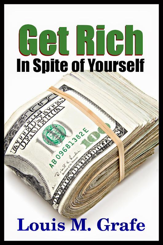 "New Release: Louis M. Grafe's ""Get Rich In Spite of Yourself"""