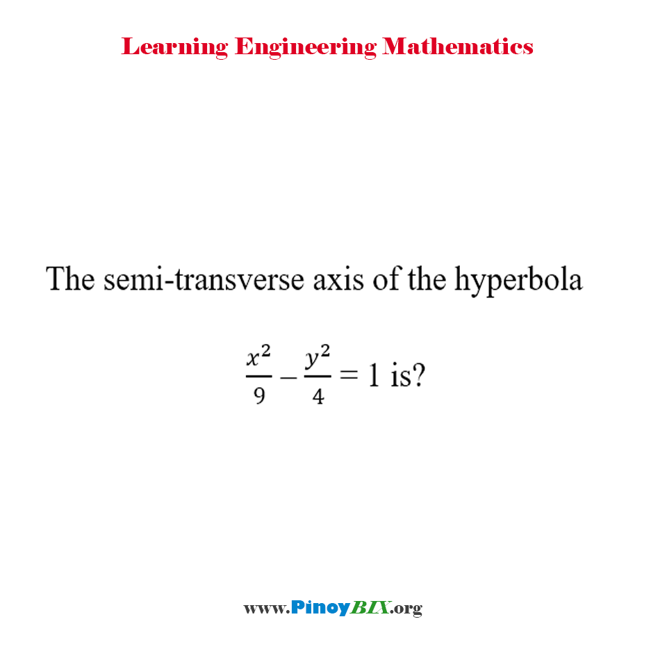 The semi-transverse axis of the hyperbola x^2/9 – y^2/4 = 1 is?