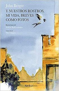 Y nuestros rostros, mi vida, breves como fotos- John Berger