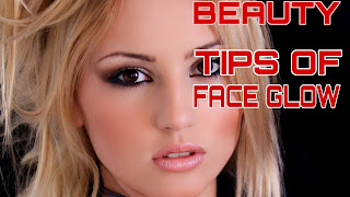 Beauty TIPS OF FACE GLOW,beauty tips, skin care