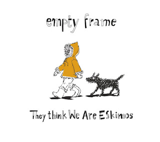 Empty Frame - They Think we are Eskimos