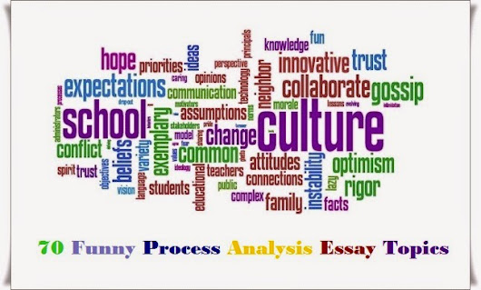 funny process analysis essay topics List of topics for how-to essays choosing the right topic is critical to success  share flipboard  50 topic suggestions for an essay developed by process analysis.