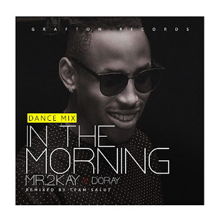 "[Music] Mr 2kay - ""In The Morning"""
