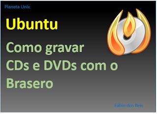 Gravando CD e DVD com Brasero no Linux Ubuntu