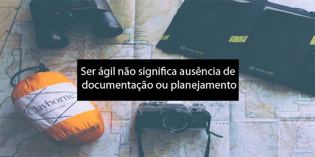 Ser ágil não significa ausência de documentação ou planejamento