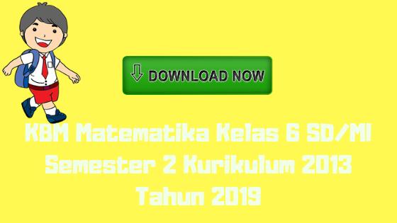 KBM Matematika Kelas 6 SD/MI Semester 2 Kurikulum 2013 Tahun 2019