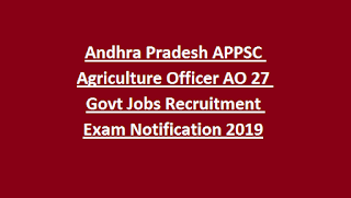 Andhra Pradesh APPSC Agriculture Officer AO 27 Govt Jobs Recruitment Exam Notification 2019
