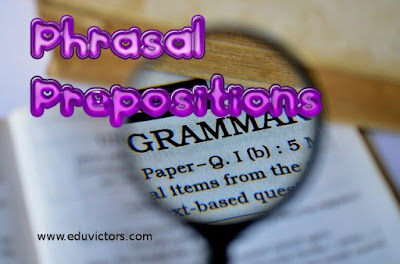 CBSE Class 9/10/11/12 - English Grammar - Phrasal Prepositions