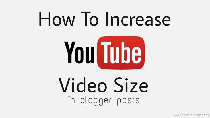 Steps to change youtube video size for blogger posts
