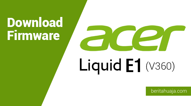 Download Firmware Acer Liquid E1 (V360)
