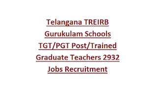 Telangana TREIRB Gurukulam Schools TGT PGT Post Trained Graduate Teachers 2932 Jobs Recruitment Notification 2018