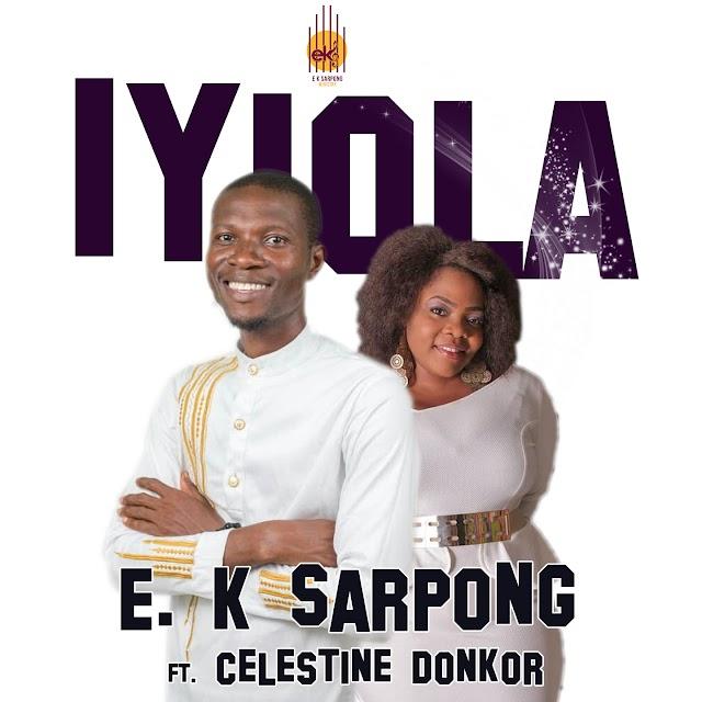 E.K Sarpong Ft. Celestine Donkor -Iyiola(Prod by: Jake on da beatz)